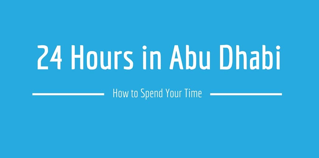 How to spend 24 hours in Abu Dhabi