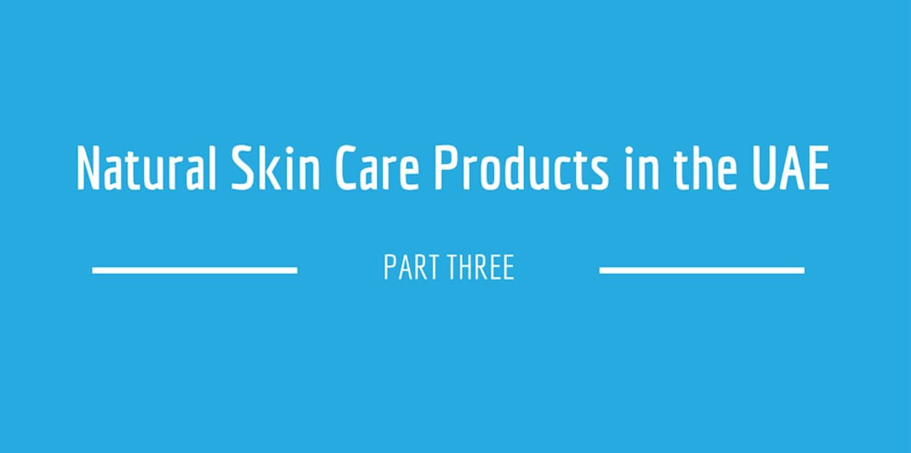 Natural skin care products in the UAE: Part 3